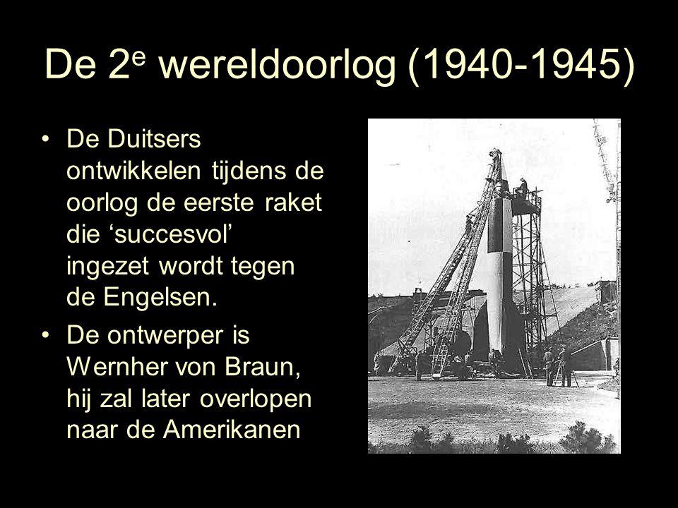 De 2e wereldoorlog (1940-1945) De Duitsers ontwikkelen tijdens de oorlog de eerste raket die 'succesvol' ingezet wordt tegen de Engelsen.