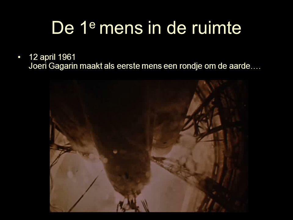 De 1e mens in de ruimte 12 april 1961 Joeri Gagarin maakt als eerste mens een rondje om de aarde….