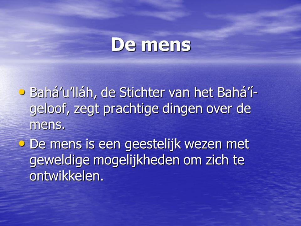 De mens Bahá'u'lláh, de Stichter van het Bahá'í-geloof, zegt prachtige dingen over de mens.