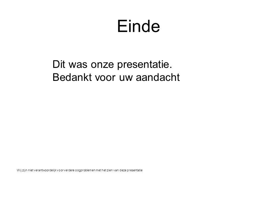 Einde Dit was onze presentatie. Bedankt voor uw aandacht