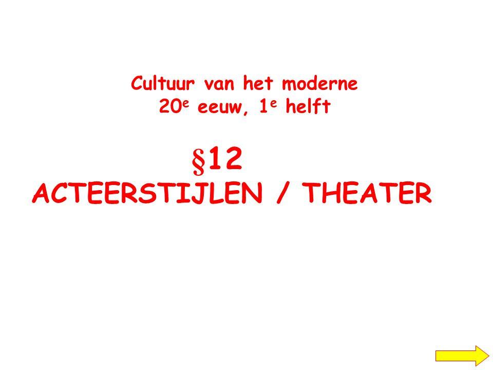 Cultuur van het moderne 20e eeuw, 1e helft §12 ACTEERSTIJLEN / THEATER