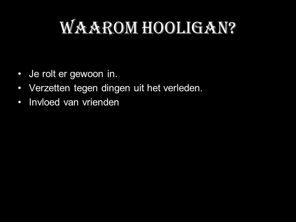 Waarom Hooligan Je rolt er gewoon in.