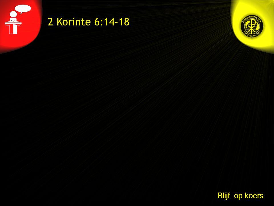 2 Korinte 6:14-18 Blijf op koers