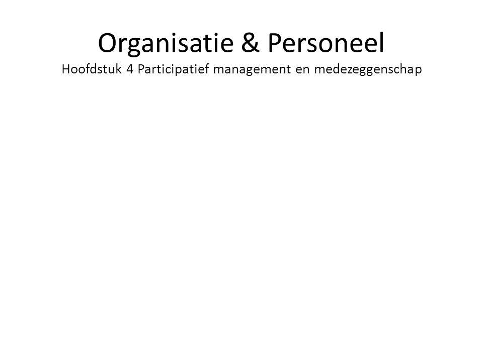 Organisatie & Personeel Hoofdstuk 4 Participatief management en medezeggenschap