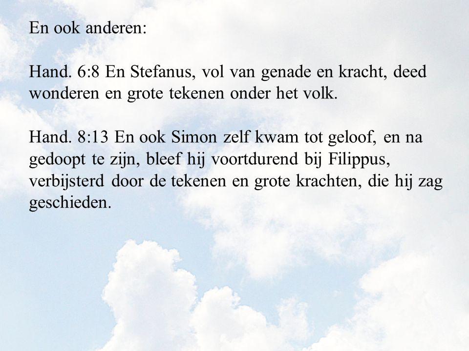 En ook anderen: Hand. 6:8 En Stefanus, vol van genade en kracht, deed wonderen en grote tekenen onder het volk.