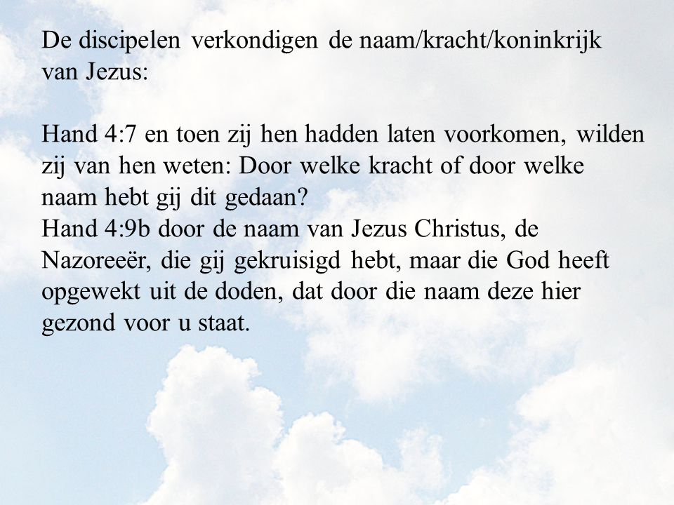 De discipelen verkondigen de naam/kracht/koninkrijk van Jezus: