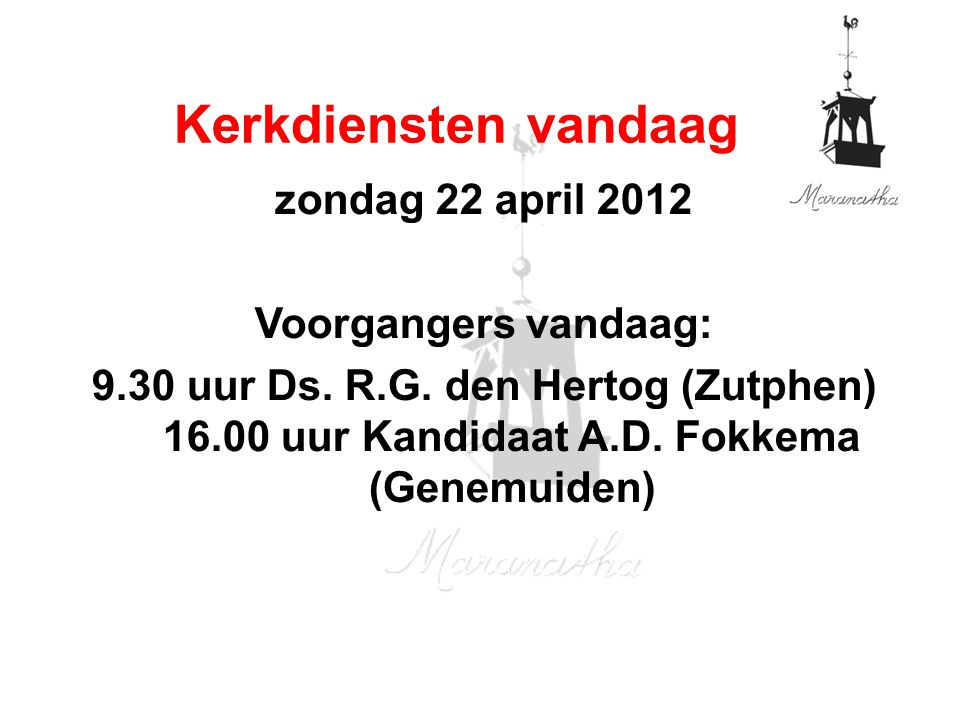 Kerkdiensten vandaag zondag 22 april 2012 Voorgangers vandaag:
