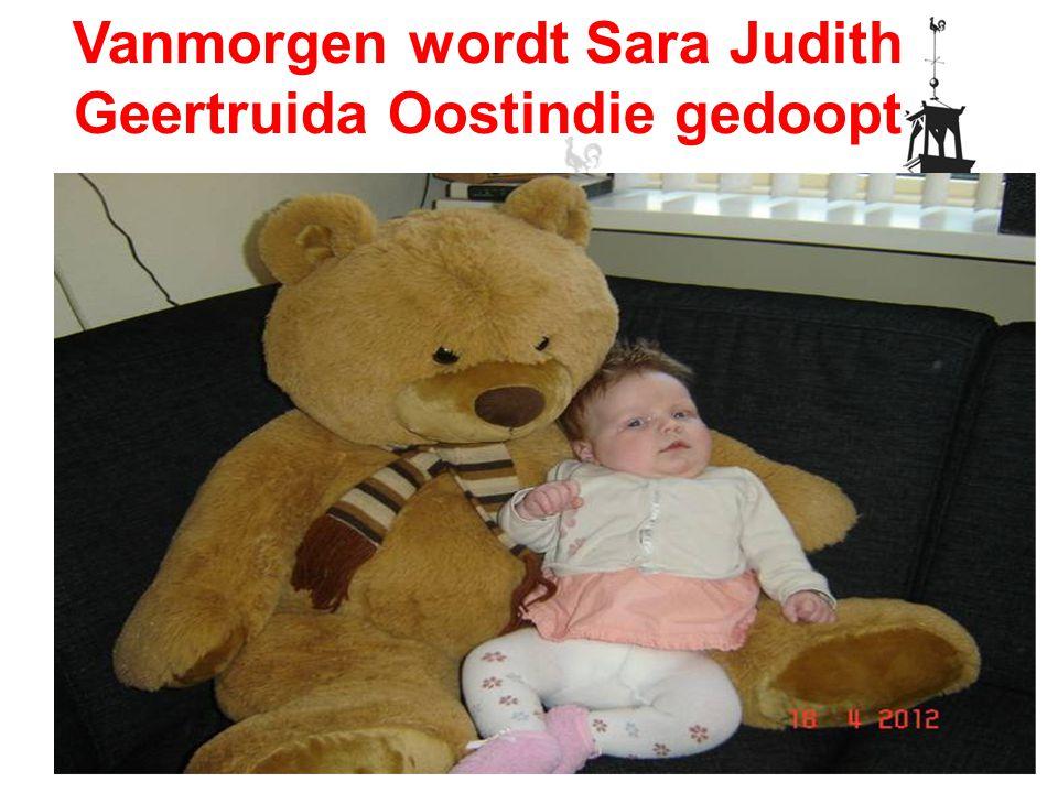 Vanmorgen wordt Sara Judith Geertruida Oostindie gedoopt
