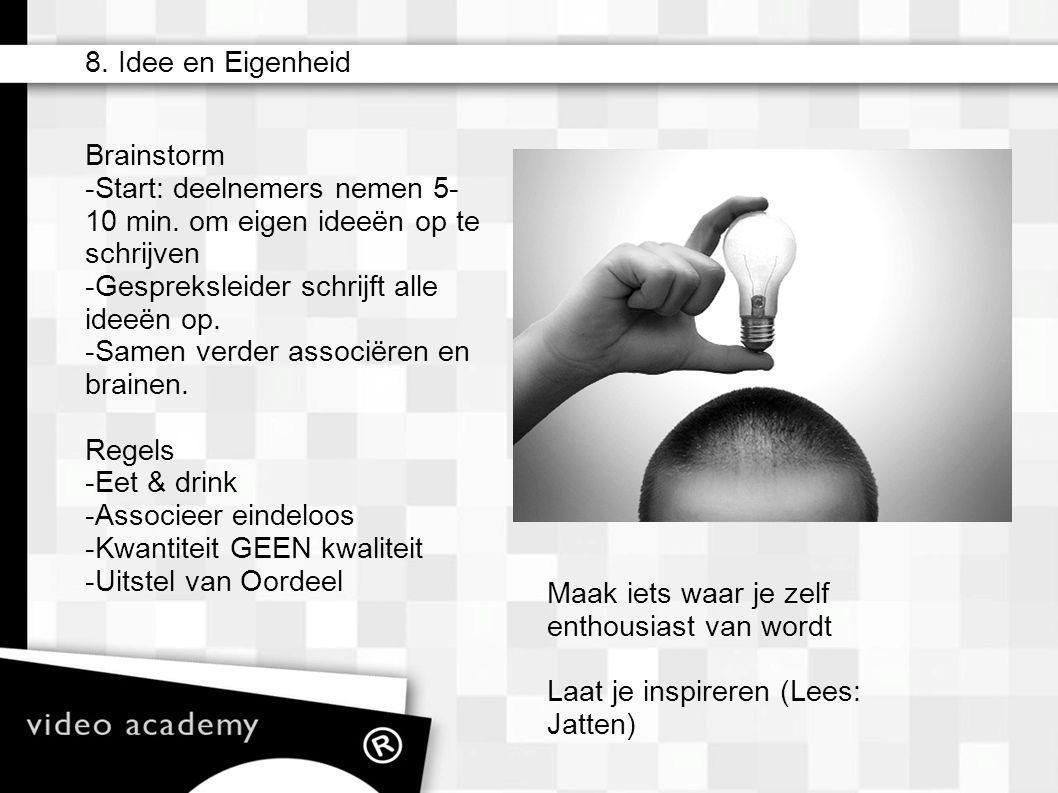 8. Idee en Eigenheid Brainstorm. Start: deelnemers nemen 5-10 min. om eigen ideeën op te schrijven.