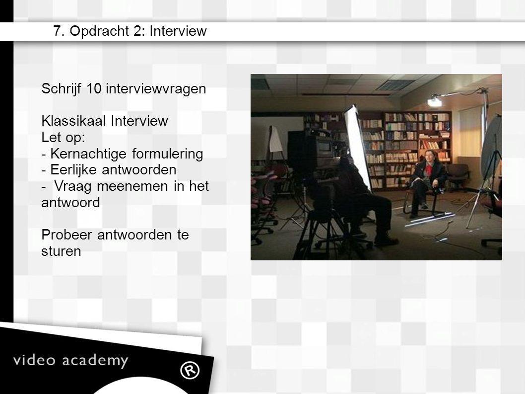 7. Opdracht 2: Interview Schrijf 10 interviewvragen. Klassikaal Interview. Let op: - Kernachtige formulering.