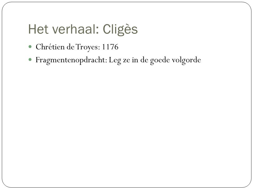 Het verhaal: Cligès Chrétien de Troyes: 1176