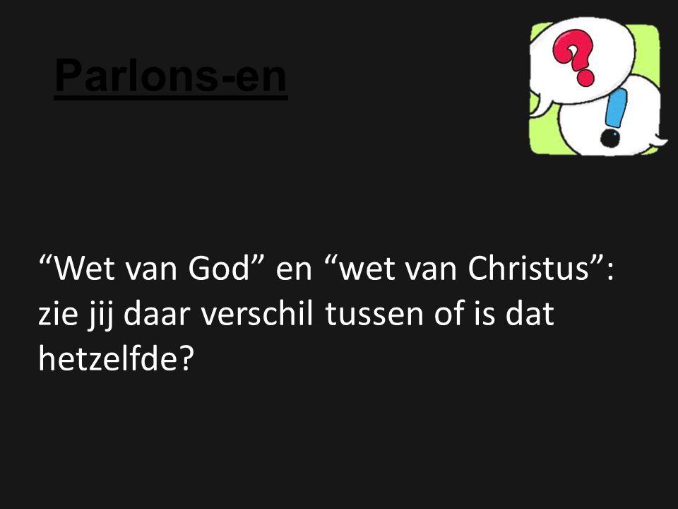Parlons-en Wet van God en wet van Christus : zie jij daar verschil tussen of is dat hetzelfde