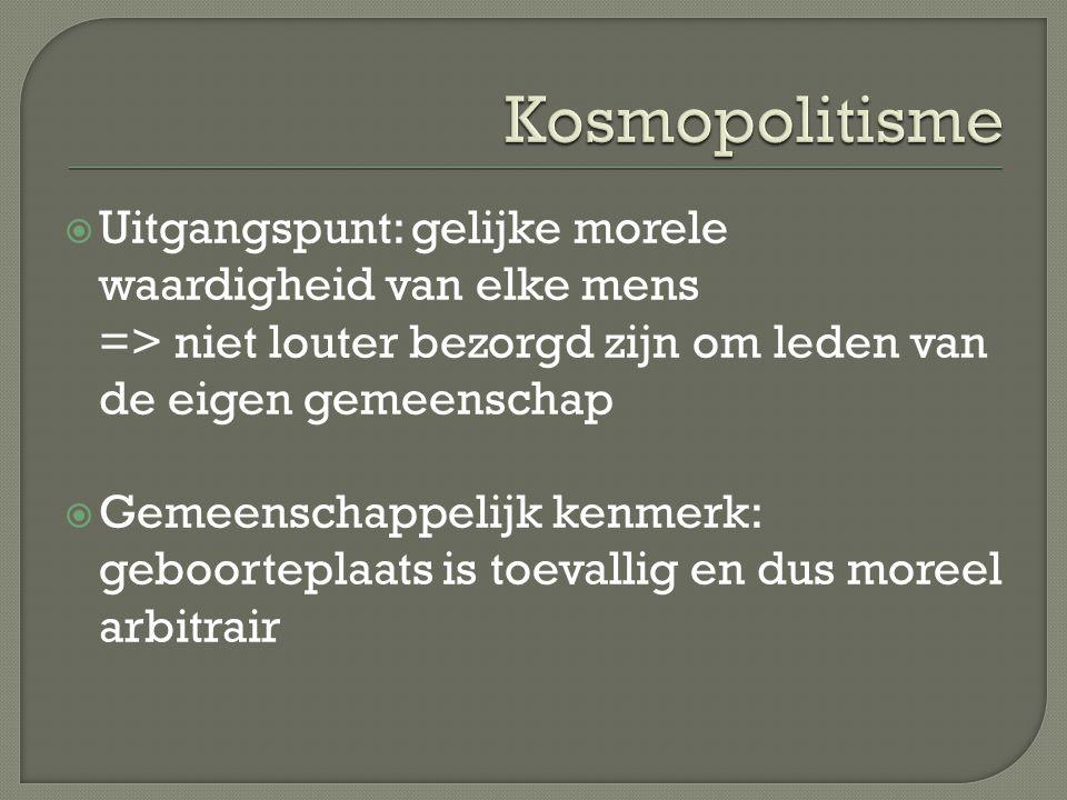 Kosmopolitisme Uitgangspunt: gelijke morele waardigheid van elke mens