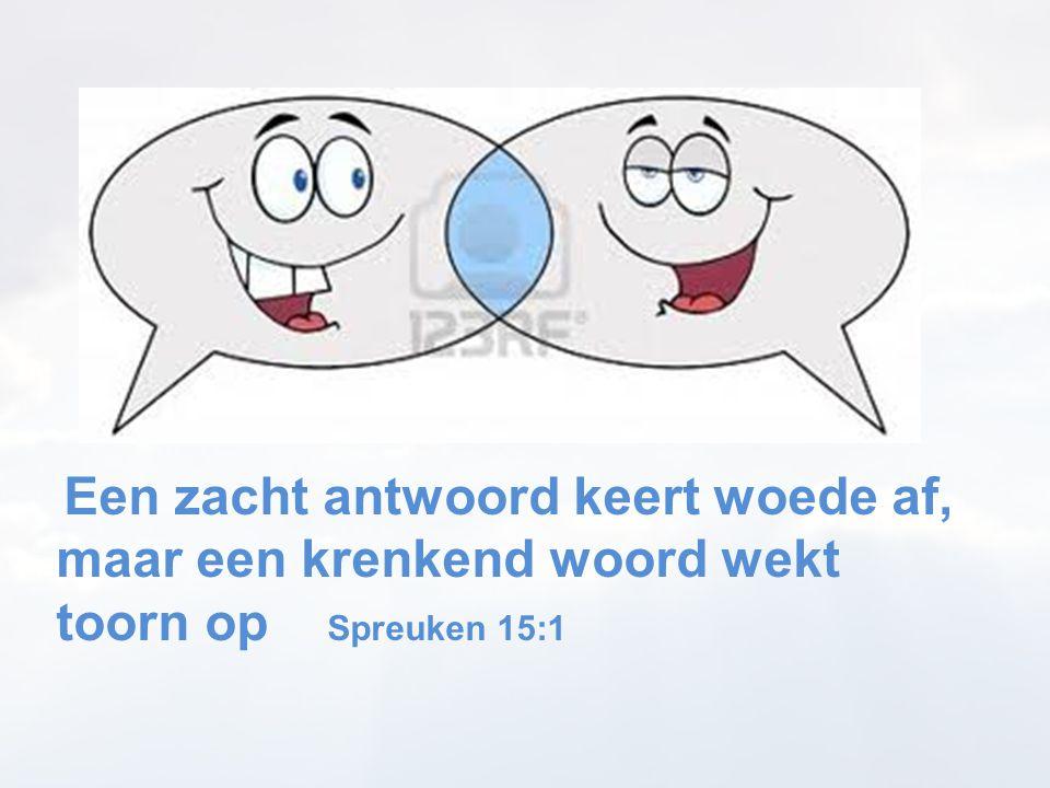 maar een krenkend woord wekt toorn op Spreuken 15:1