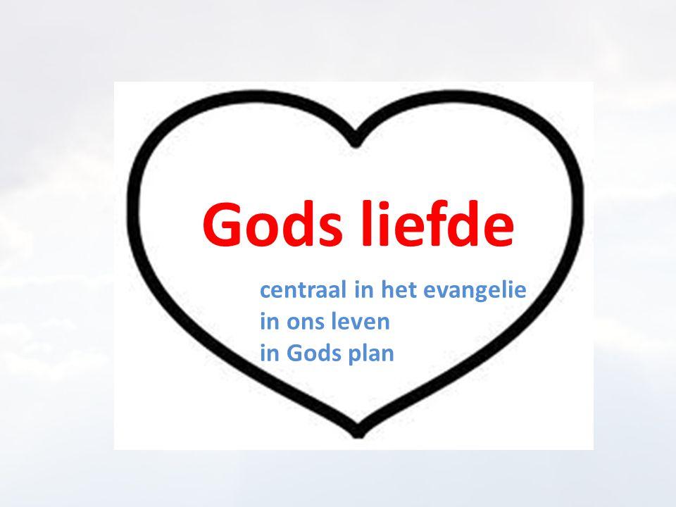 Gods liefde centraal in het evangelie in ons leven in Gods plan