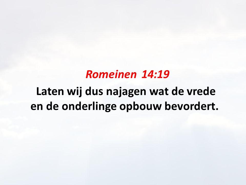 Romeinen 14:19 Laten wij dus najagen wat de vrede en de onderlinge opbouw bevordert.