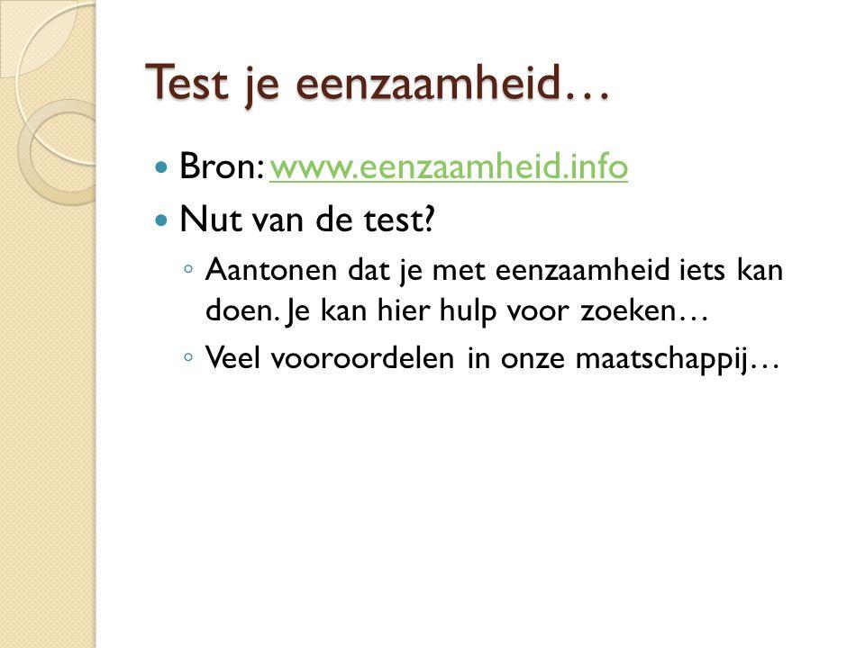 Test je eenzaamheid… Bron: www.eenzaamheid.info Nut van de test