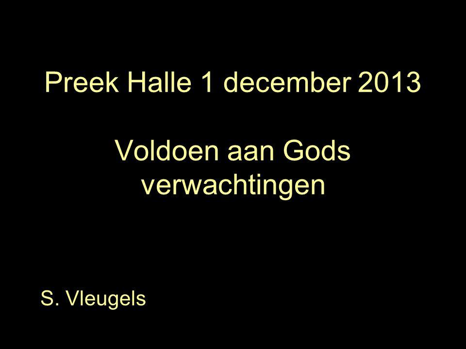 Preek Halle 1 december 2013 Voldoen aan Gods verwachtingen