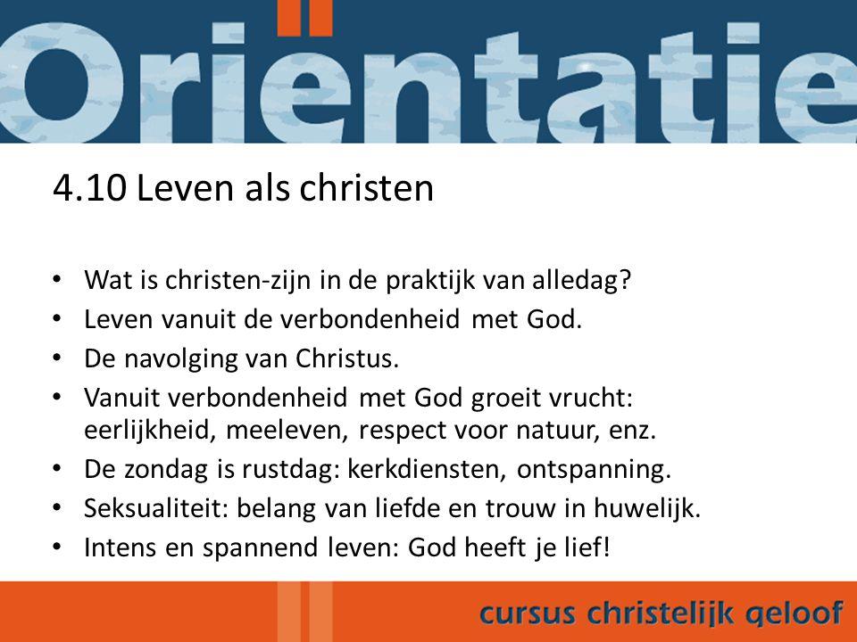 4.10 Leven als christen Wat is christen-zijn in de praktijk van alledag Leven vanuit de verbondenheid met God.