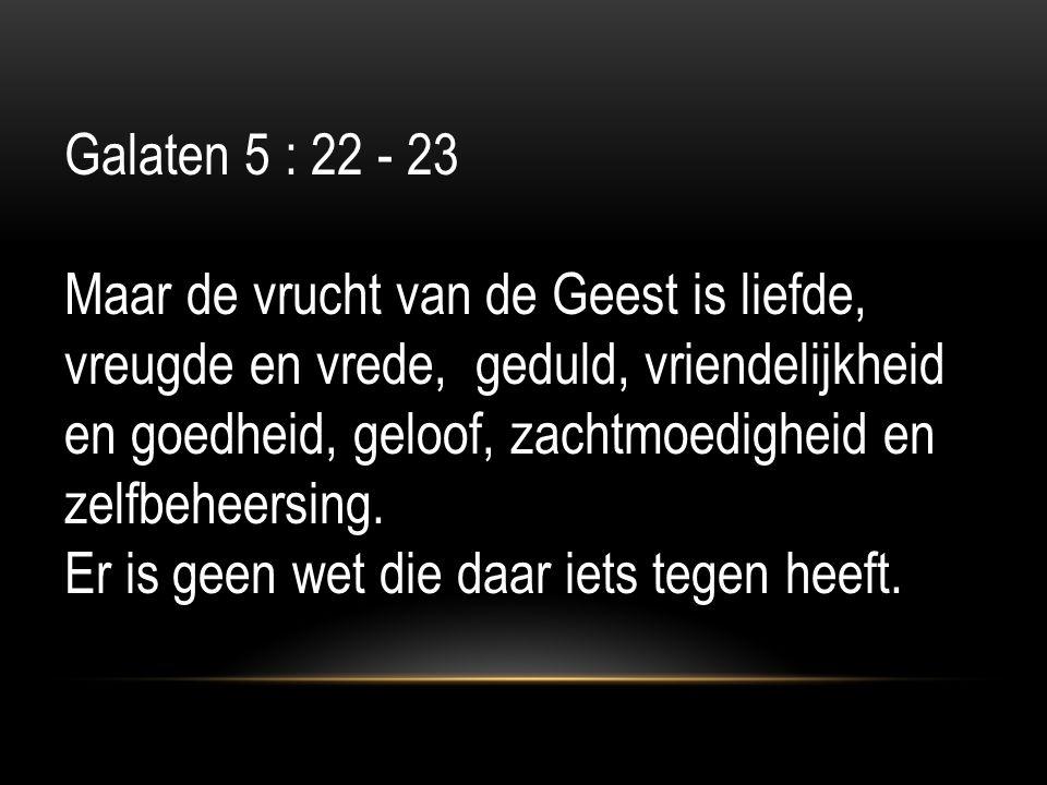 Galaten 5 : 22 - 23