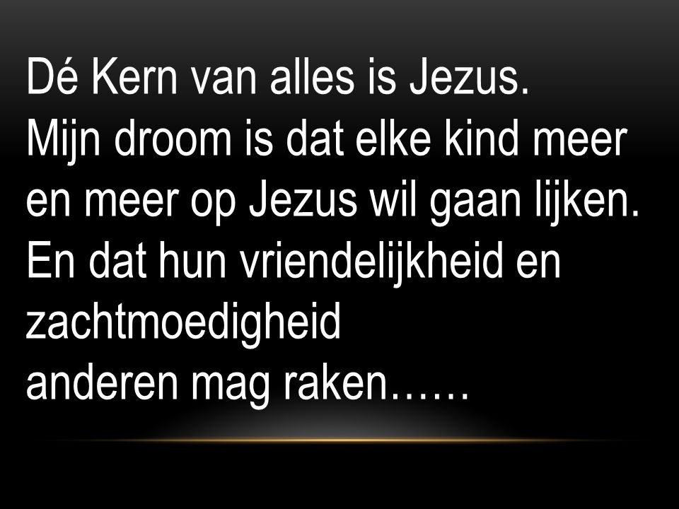 Dé Kern van alles is Jezus.
