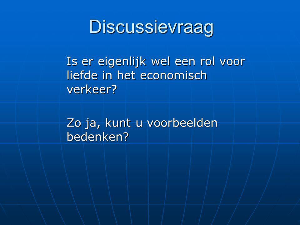 Discussievraag Is er eigenlijk wel een rol voor liefde in het economisch verkeer.