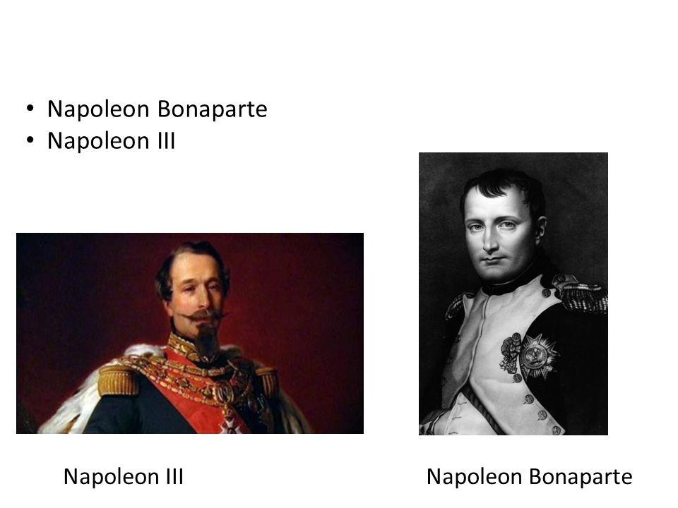 Napoleon Bonaparte Napoleon III Napoleon III Napoleon Bonaparte