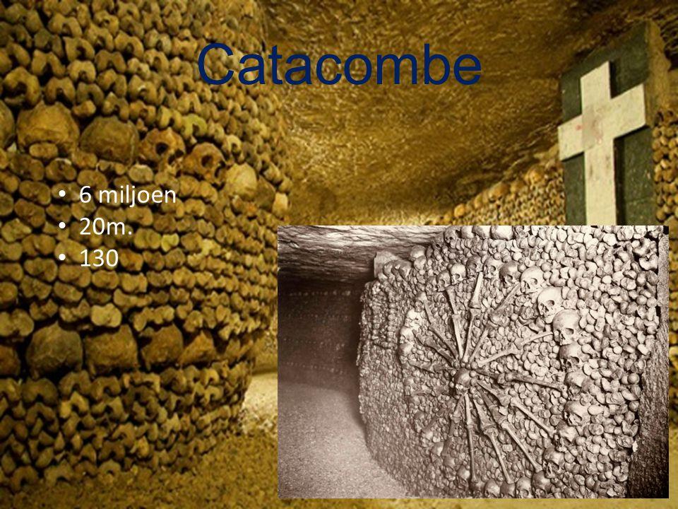 Catacombe 6 miljoen 20m. 130