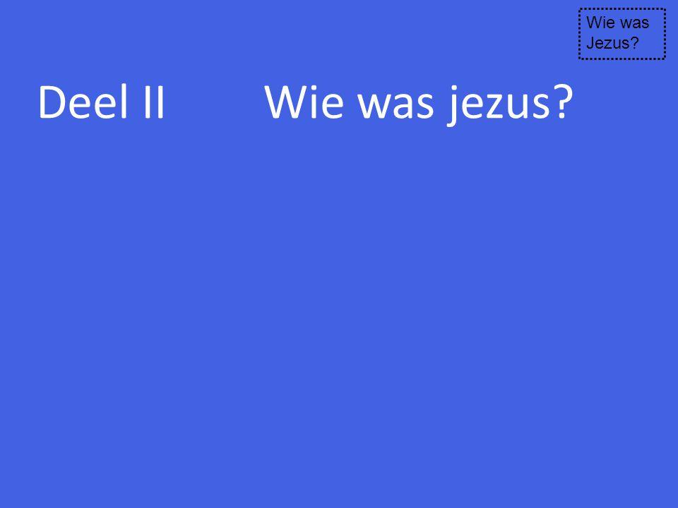 Wie was Jezus Deel II Wie was jezus