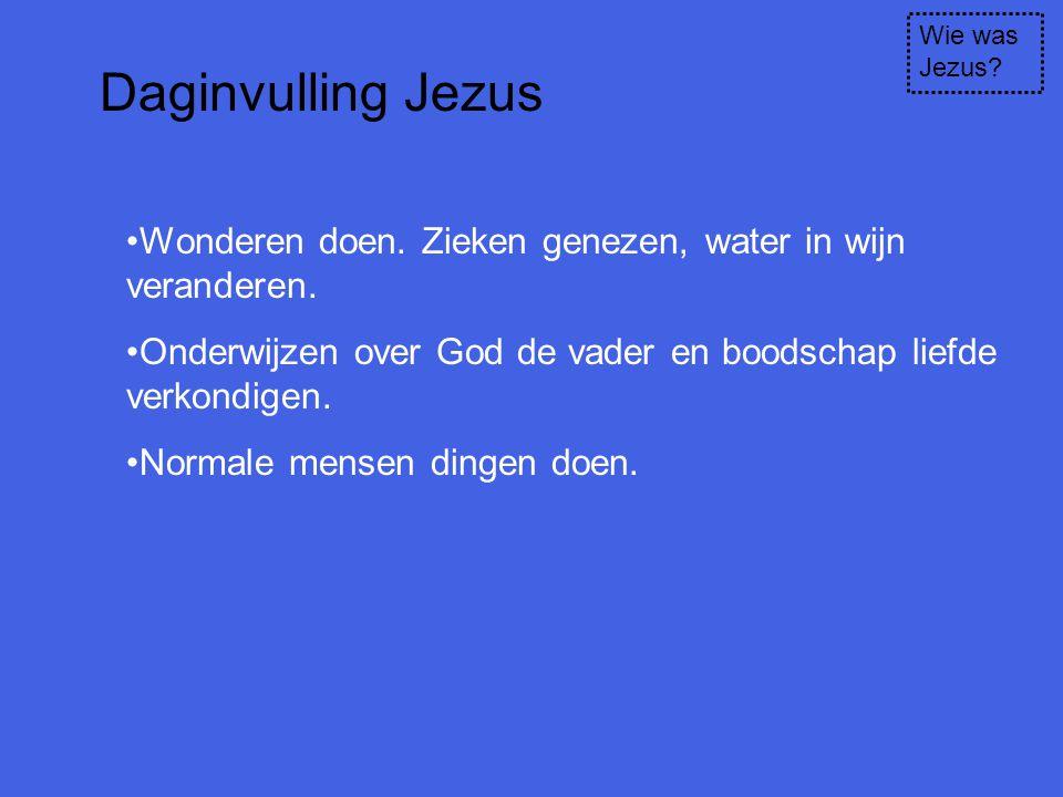 Wie was Jezus Daginvulling Jezus. Wonderen doen. Zieken genezen, water in wijn veranderen.