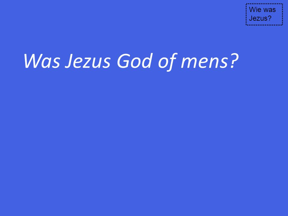 Wie was Jezus Was Jezus God of mens