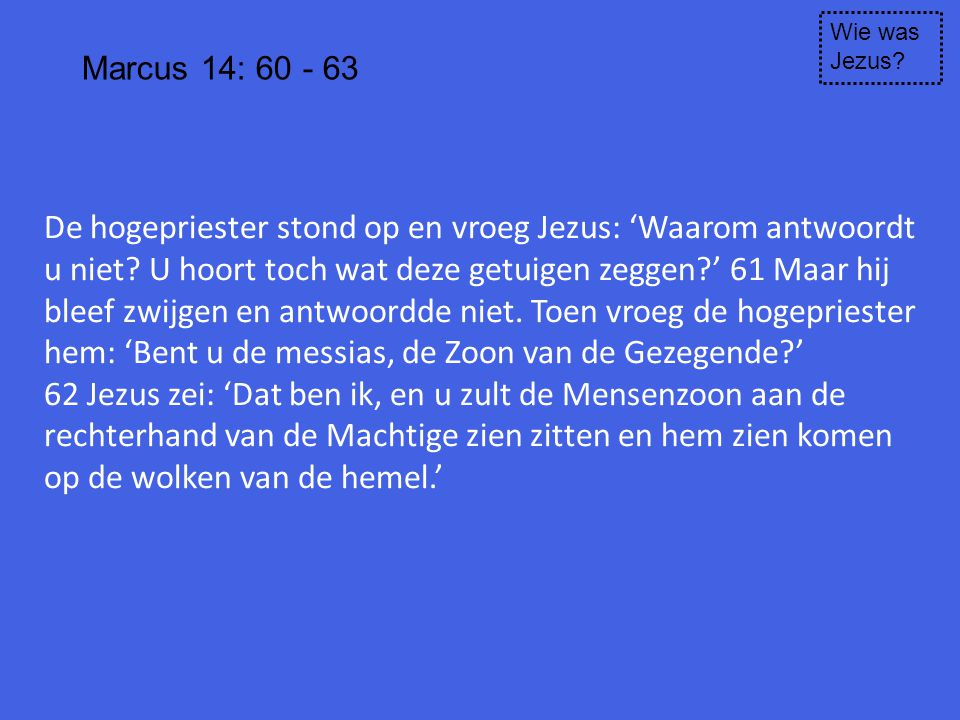 Wie was Jezus Marcus 14: 60 - 63.