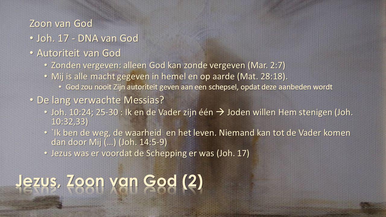 Jezus, Zoon van God (2) Zoon van God Joh. 17 - DNA van God