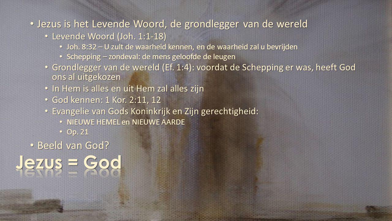 Jezus = God Jezus is het Levende Woord, de grondlegger van de wereld
