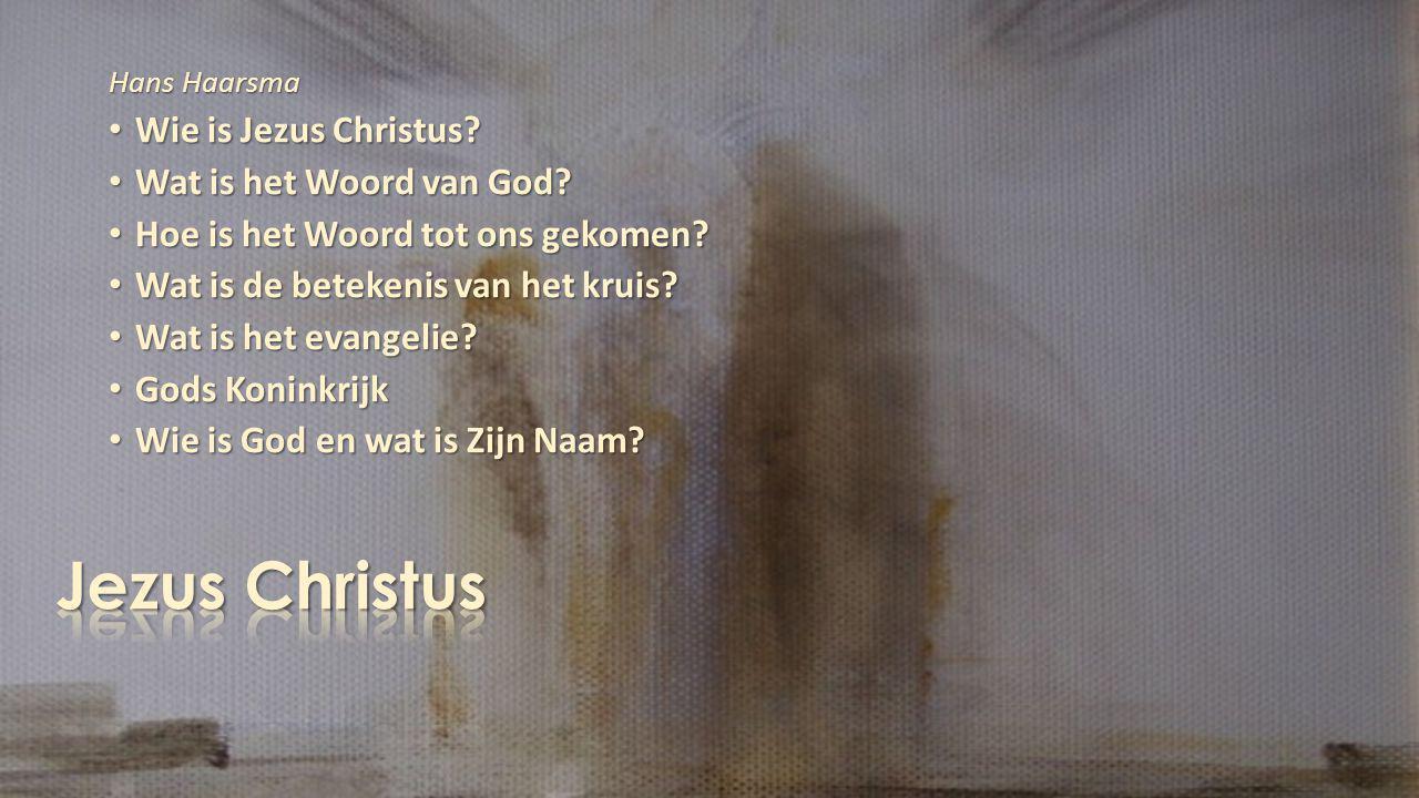 Jezus Christus Wie is Jezus Christus Wat is het Woord van God