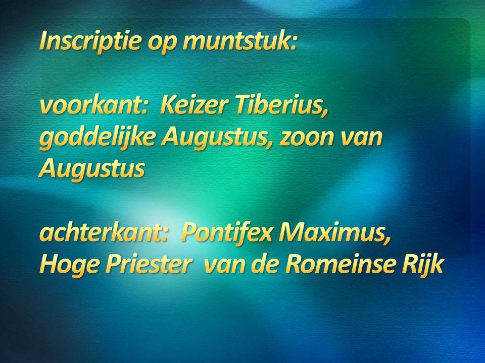 Inscriptie op muntstuk: voorkant: Keizer Tiberius, goddelijke Augustus, zoon van Augustus achterkant: Pontifex Maximus, Hoge Priester van de Romeinse Rijk