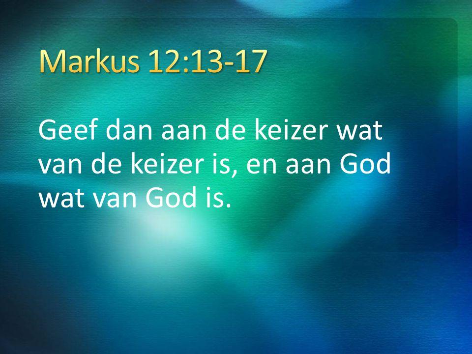 4/4/2017 6:30 AM Markus 12:13-17. Geef dan aan de keizer wat van de keizer is, en aan God wat van God is.