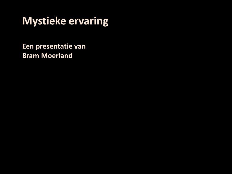 Mystieke ervaring Een presentatie van Bram Moerland