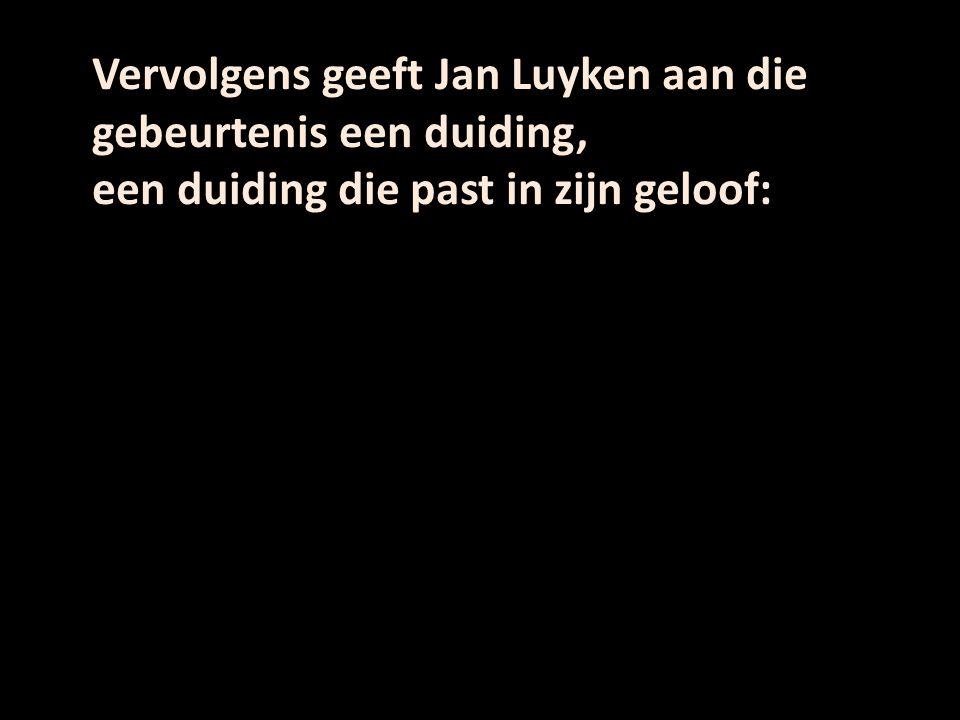 Vervolgens geeft Jan Luyken aan die gebeurtenis een duiding,