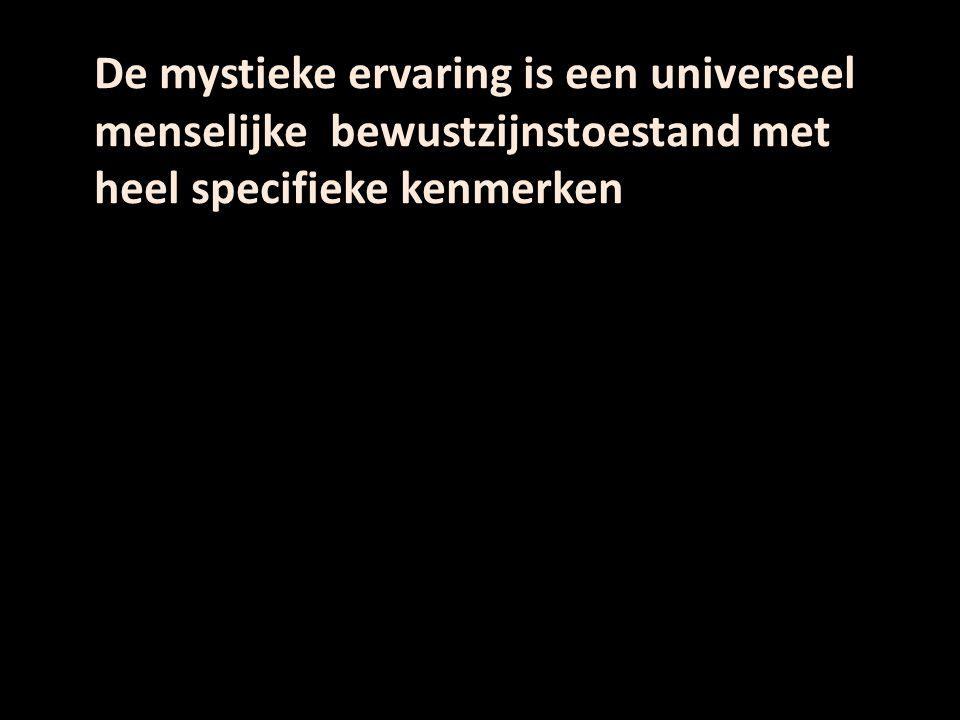 De mystieke ervaring is een universeel menselijke bewustzijnstoestand met heel specifieke kenmerken