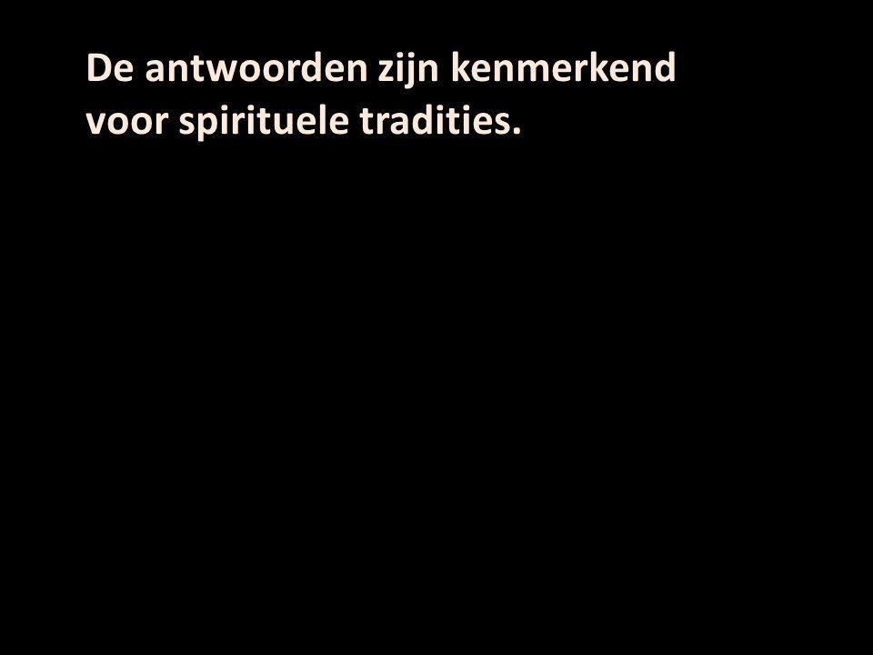 De antwoorden zijn kenmerkend voor spirituele tradities.