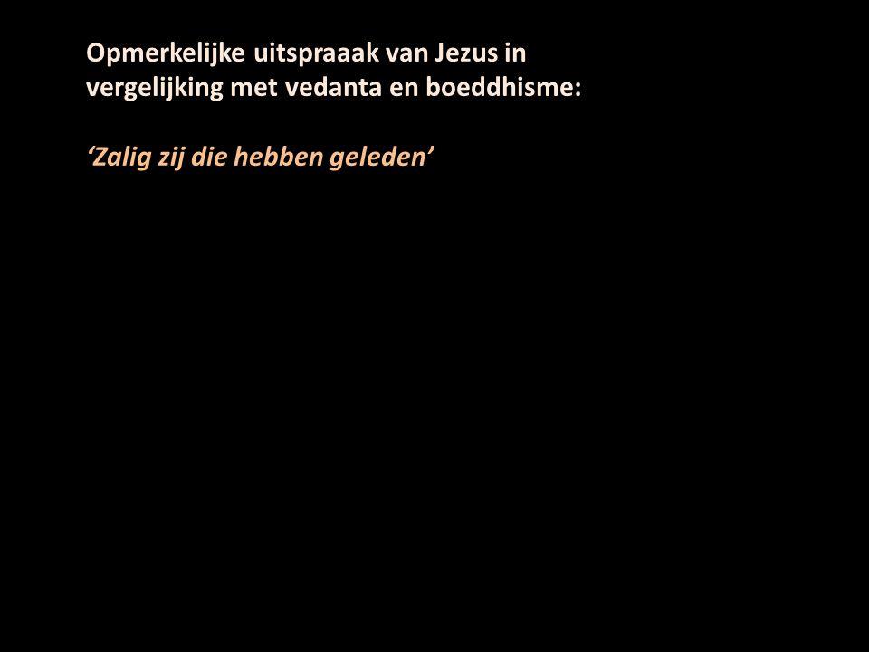 Opmerkelijke uitspraaak van Jezus in vergelijking met vedanta en boeddhisme: