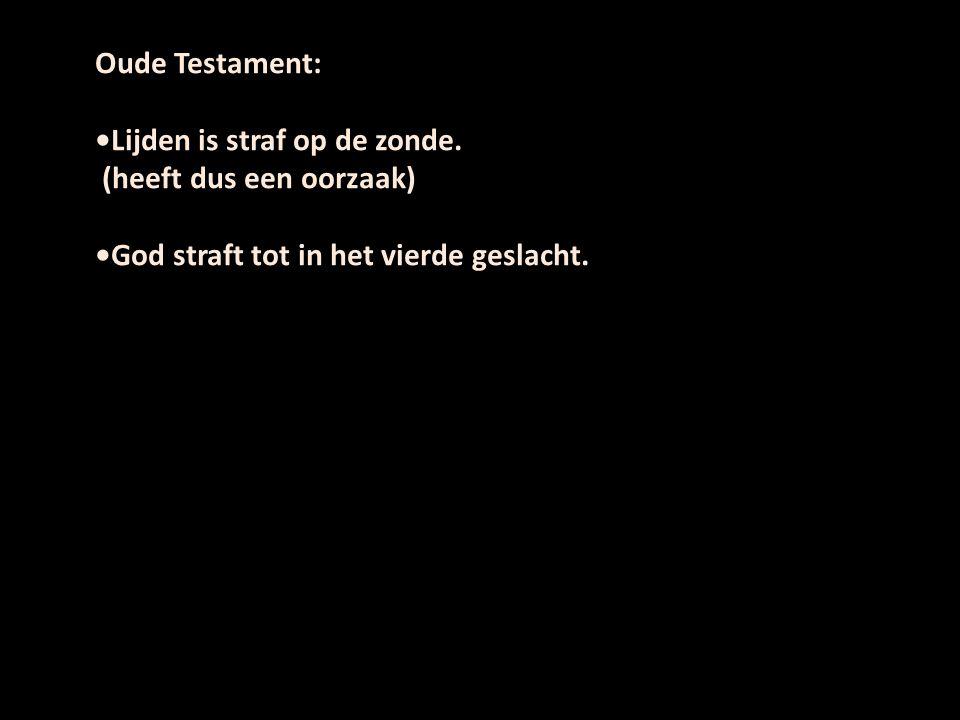 Oude Testament: •Lijden is straf op de zonde.