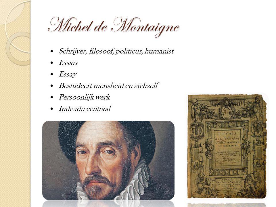 Michel de Montaigne Schrijver, filosoof, politicus, humanist Essais