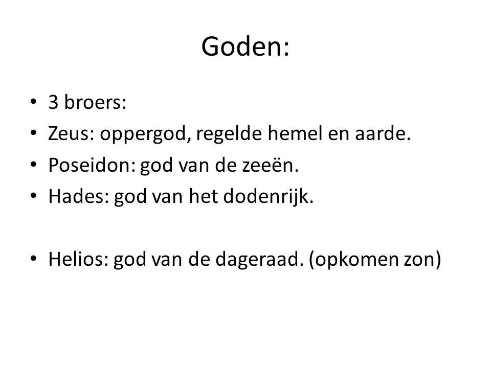 Goden: 3 broers: Zeus: oppergod, regelde hemel en aarde.