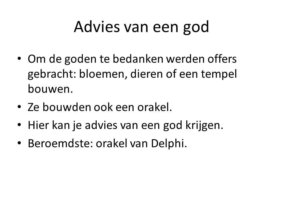 Advies van een god Om de goden te bedanken werden offers gebracht: bloemen, dieren of een tempel bouwen.
