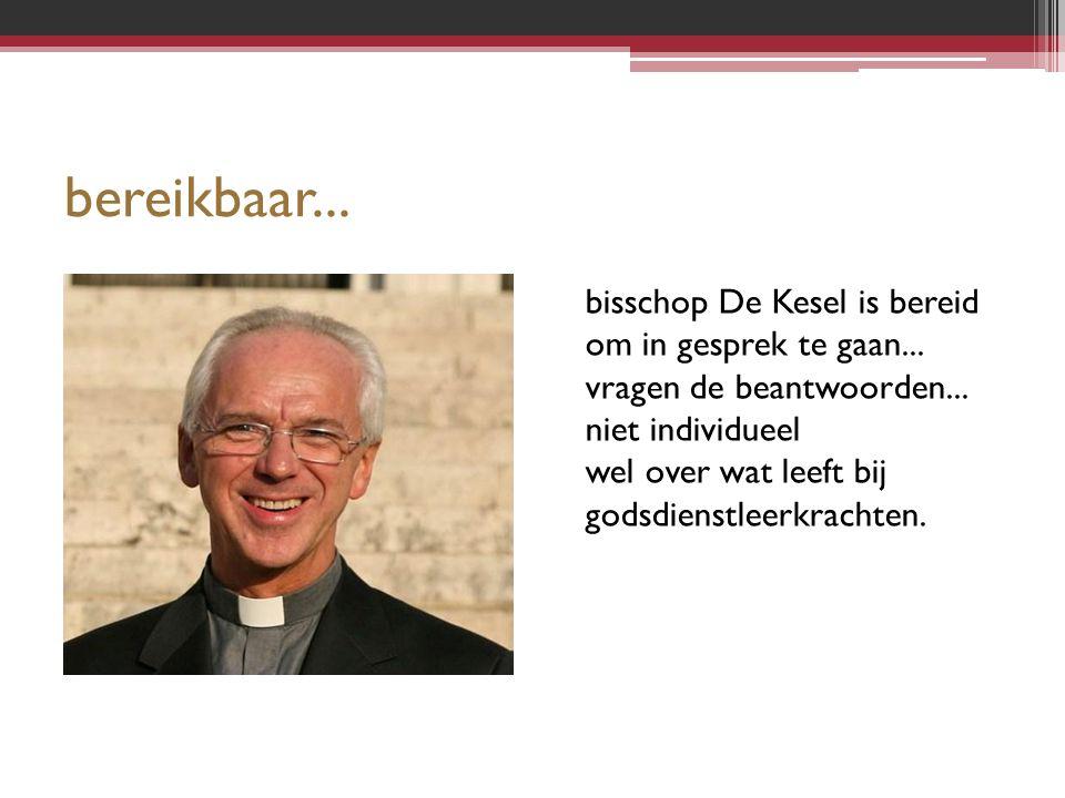 bereikbaar... bisschop De Kesel is bereid om in gesprek te gaan...