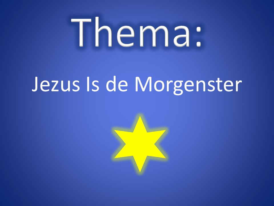 Thema: Jezus Is de Morgenster