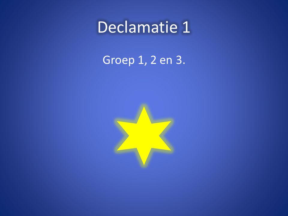 Declamatie 1 Groep 1, 2 en 3.