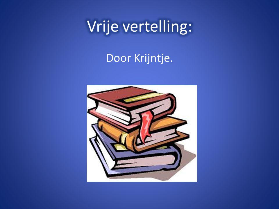 Vrije vertelling: Door Krijntje.